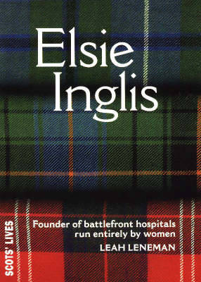 Elsie Inglis: Founder of Battlefield Hospitals Run Entirely by Women
