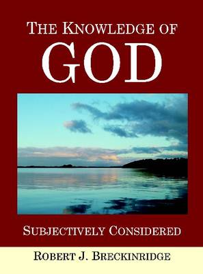 The Knowledge of God Subjectively Considered