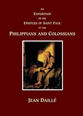 An Exposition of the Epistles of Saint Paul to the Philippians and to the Colossians