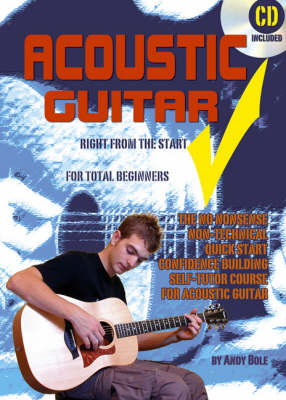Acoustic Guitar - Right from the Start: For Beginners; the No Nonsense, Non-technical, Quick Start, Confidence Building Self-tutor Course for Acoustic Guitar
