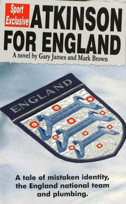 Atkinson for England: A Tale of Mistaken Identity, the England National Team and Plumbing