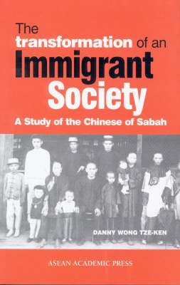The Transformation of an Immigrant Society: A Study of the Chinese of Sabah