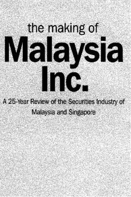 The Making of Malaysia Inc.: A 25-year Review of the Securities Industry of Malaysia and Singapore