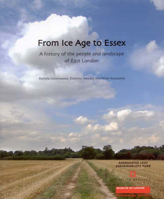 From Ice Age to Essex: A History of the People and Landscape of East London