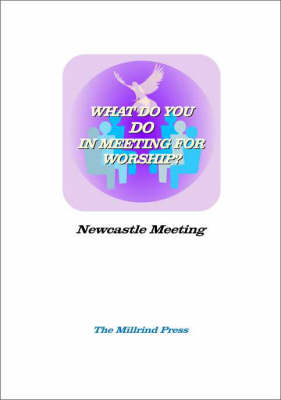 What Do You Do in Meeting for Worship?: Twenty-seven Responses by Members of Newcastle-upon-Tyne Preparative Meeting