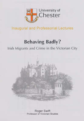 Behaving Badly?: Irish Migrants and Crime in the Victorian City