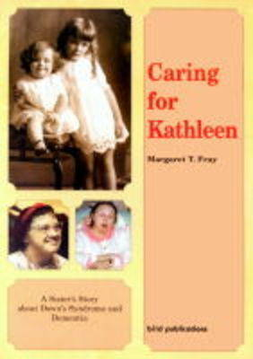 Caring for Kathleen: A Sister's Story