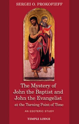 The Mystery of John the Baptist and John the Evangelist at the Turning Point of Time: An Esoteric Study