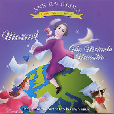 Mozart the Miracle Maestro: The Life of Mozart Set to His Own Music