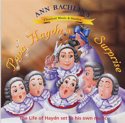 Papa Haydn's Surprise: The Life of Haydn Set to His Own Music