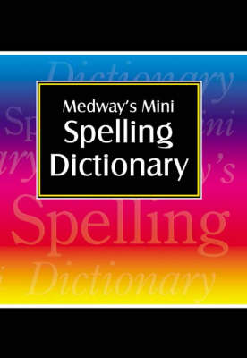 Medway's Mini Spelling Dictionary