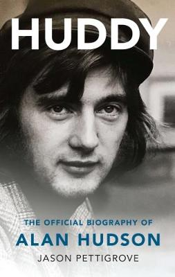 Huddy: The Official Biography of Alan Hudson