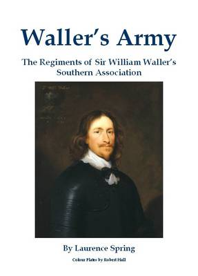 Waller's Army: The Regiments of Sir William Waller's Southern Association