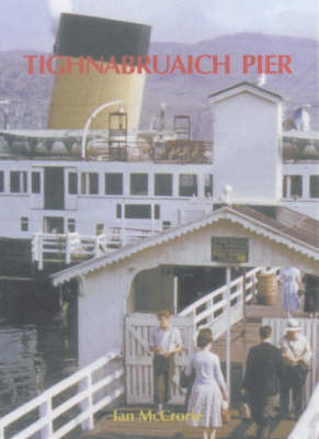 Tighnabruaich Pier: Steamer Services to the Kyles of Bute