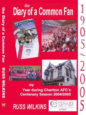 The Diary of a Common Fan: My Year During Charlton AFC's Centenary Season 2004/2005