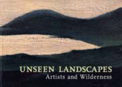 Unseen Landscapes: Artists and Wilderness