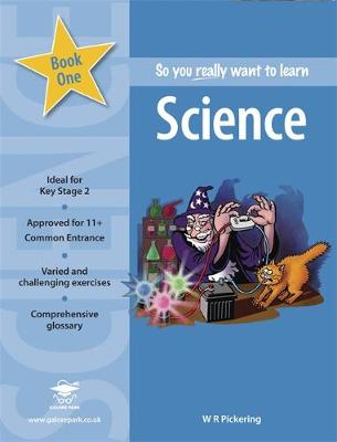 So You Really Want to Learn Science: A Textbook for Key Stage 2 and Common Entrance: Book 1
