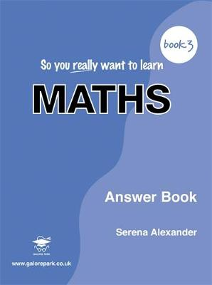 So You Really Want to Learn Maths: Book 3: Answer Book