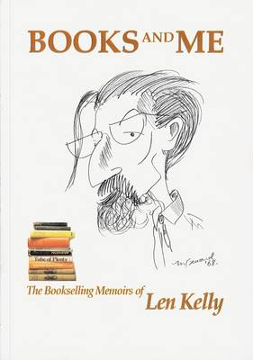 Books and Me: The Bookselling Memoirs of Len Kelly