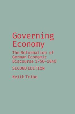 Governing Economy: The Reformation of German Economic Discourse 1750-1840