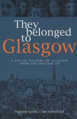 They Belonged to Glasgow: The City from the Bottom Up