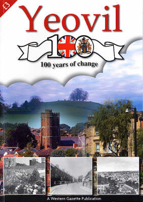 Yeovil 100: 100 Years of Change