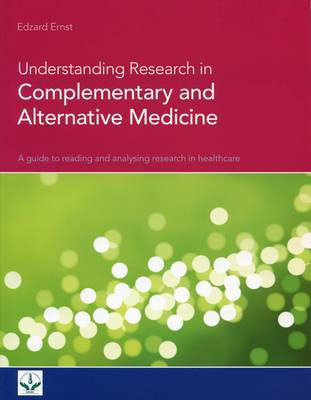 Understanding Research in Complementary and Alternative Medicine: A Guide to Reading and Analysing Research in Healthcare