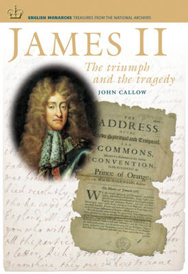 James II: The Triumph and the Tragedy