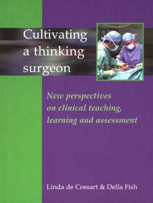 Cultivating a Thinking Surgeon: New Perspectives on Clinical Teaching, Learning and Assessment