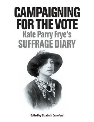 Campaigning for the Vote: Kate Parry Frye's Suffrage Diary