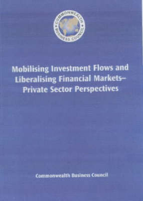 Mobilising Investment Flows and Liberalising Financial Markets: Private Sector Perspectives