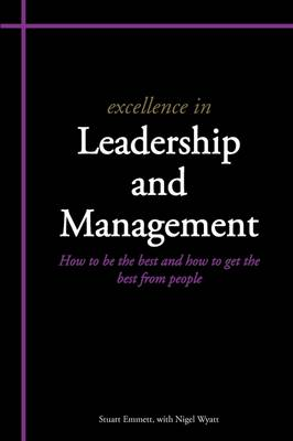 Excellence in Leadership and Management: How to be the Best and How to Get the Best from People