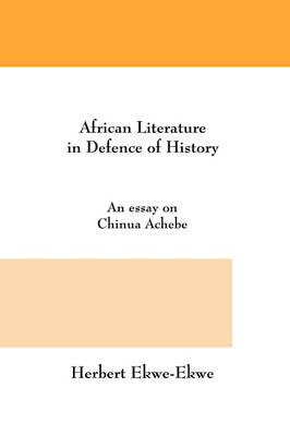 African Literature in Defence of History: An Essay on Chinua Achebe