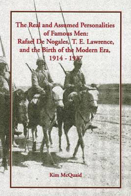 The Real and Assumed Personalities of Famous Men: Rafael De Nogales, T. E. Lawrence, and the Birth of the Modern Era, 1914-1937
