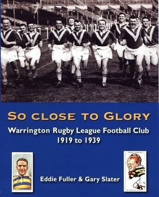 So Close to Glory: Warrington Rugby League Football Club 1919 to 1939