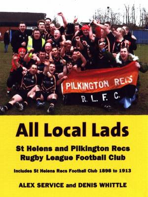 All Local Lads: St Helens and Pilkington Recs Rugby League Football Club