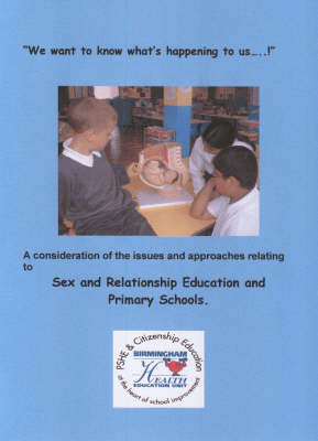 We Want to Know What's Happening to Us...: Sex and Relationship Education and Primary Schools