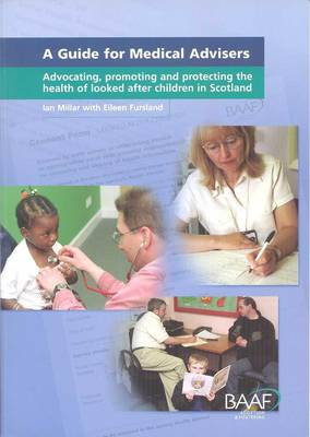 A Guide for Medical Advisers: Advocating, Promoting and Protecting the Health of Looked After Children in Scotland