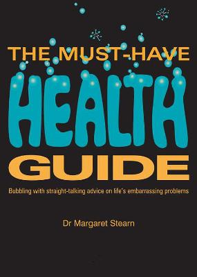 The Must Have Health Guide: Bubbling with straight-talking advice on life's embarrassing problems.
