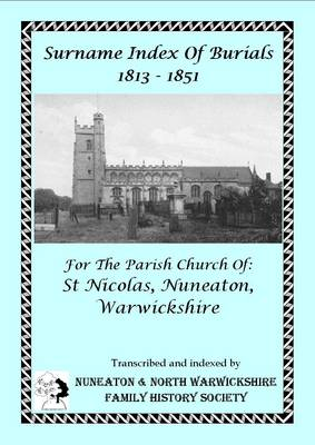 Surname Index of Burials 1813-1851 for the Parish Church of St Nicolas, Nuneaton, Warwickshire