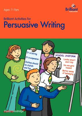 Brilliant Activities for Persuasive Writing: Activities for 7-11 Year Olds