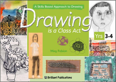 Drawing is a Class Act, Years 3-4: A Skills-based Approach to Drawing