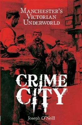 Crime City: The Underworld of Victorian Manchester