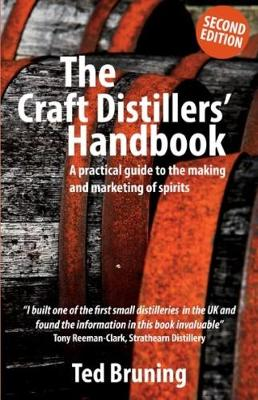The Craft Distillers' Handbook: A Practical Guide to Making and Marketing Spirits