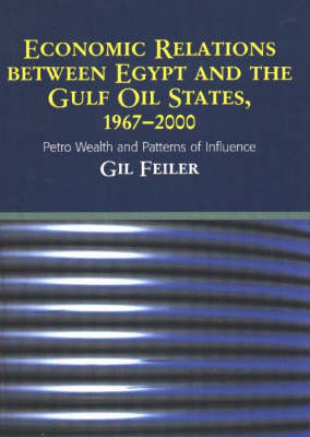 Economic Relations Between Egypt & the Gulf Oil States, 1967-2000: Petro Wealth & Patterns of Influence