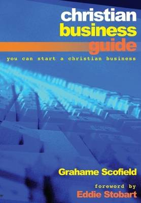 Christian Business Guide: You Can Start a Christian Business