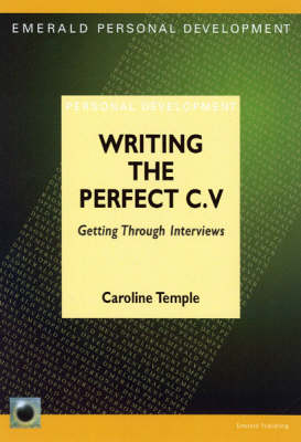 Writing the Perfect C.V.: Getting Through Interviews