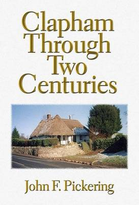 Clapham Through Two Centuries: An Illustrated History of Clapham, Bedfordshire