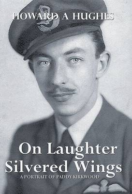 On Laughter Silvered Wings: A Portrait of Paddy Kirkwood