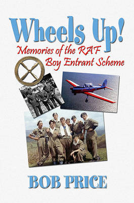 Wheels Up!: A Former RAF Boy Entrant's Recollections of Life in the Boy's Service in the Early 1960s